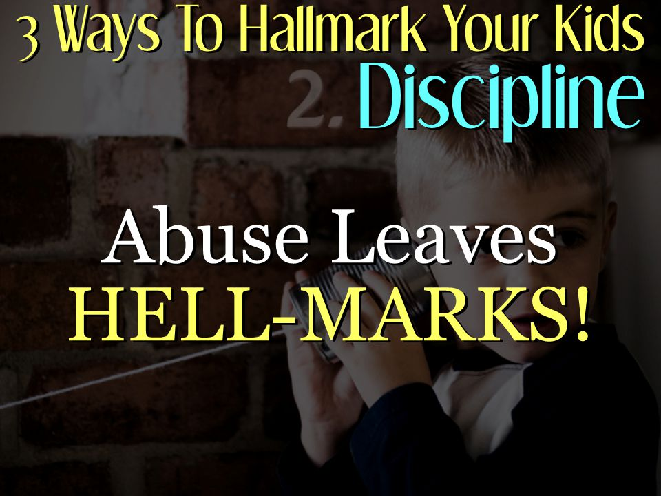 3 Ways To Hallmark Your Kids Discipline Abuse Leaves HELL-MARKS!