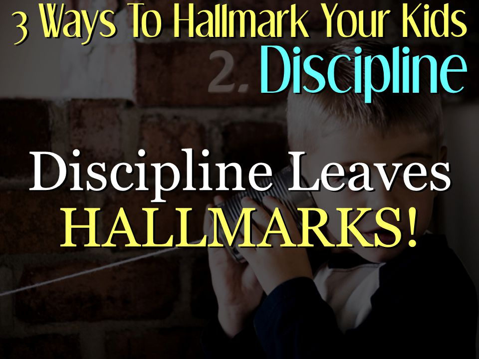 3 Ways To Hallmark Your Kids Discipline Discipline Leaves HALLMARKS!