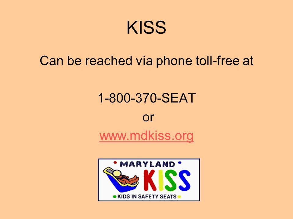 KISS Can be reached via phone toll-free at 1-800-370-SEAT or www.mdkiss.org