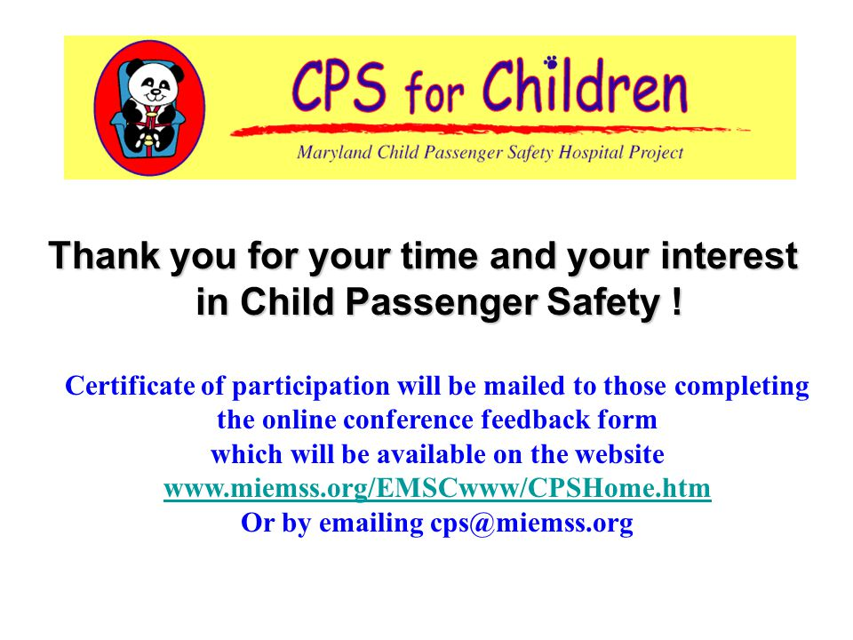 Thank you for your time and your interest in Child Passenger Safety .