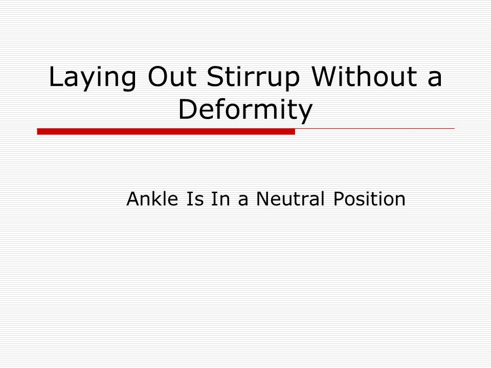 Laying Out Stirrup Without a Deformity Ankle Is In a Neutral Position