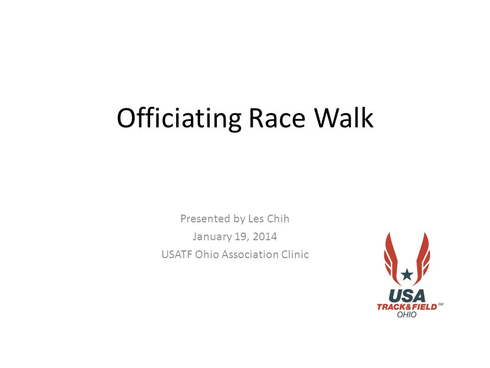 Officiating Race Walk Presented by Les Chih January 19, 2014 USATF Ohio Association Clinic