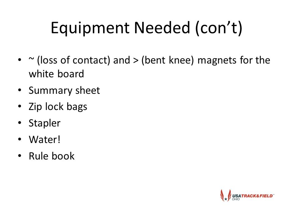 Equipment Needed (con't) ~ (loss of contact) and > (bent knee) magnets for the white board Summary sheet Zip lock bags Stapler Water.
