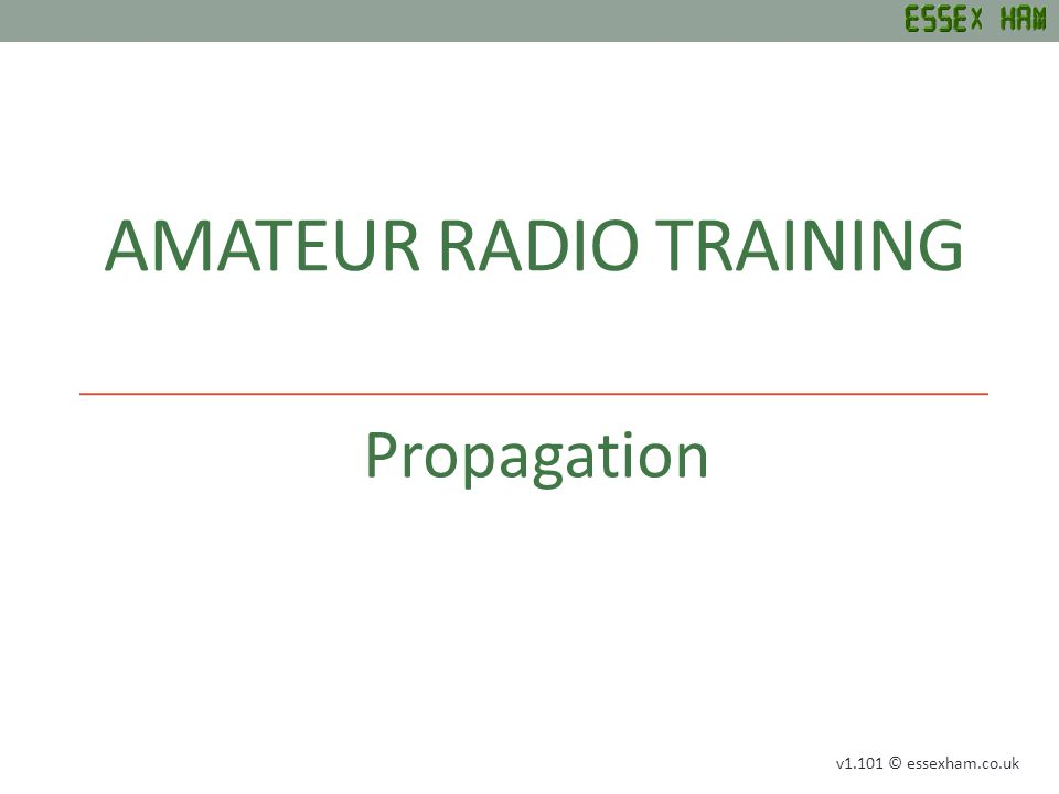 AMATEUR RADIO TRAINING Propagation v1.101 © essexham.co.uk