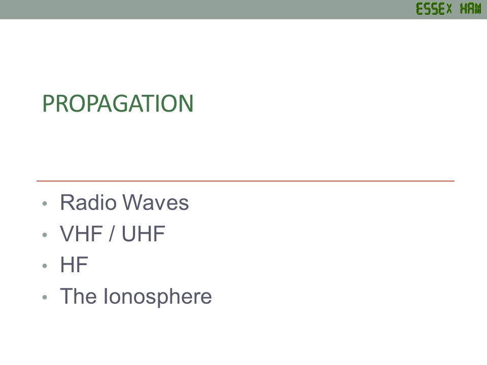 PROPAGATION Radio Waves VHF / UHF HF The Ionosphere