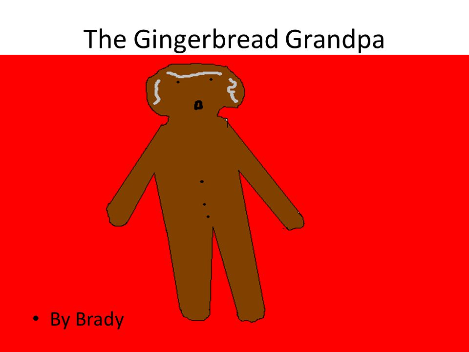 The Gingerbread Grandpa By Brady