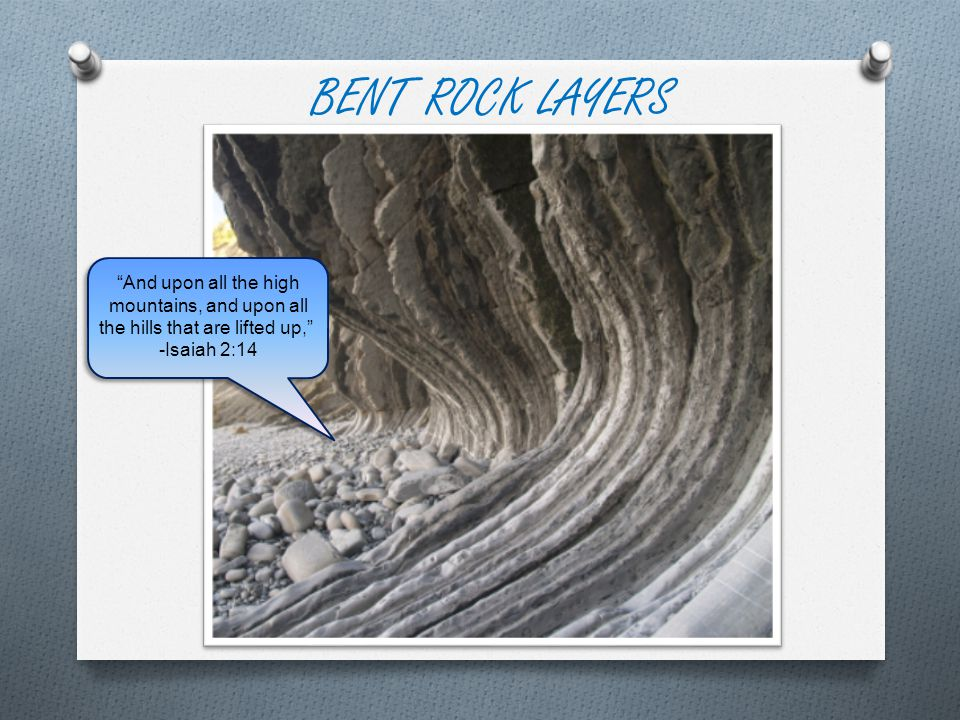 "BENT ROCK LAYERS ""And upon all the high mountains, and upon all the hills that are lifted up,"" -Isaiah 2:14"