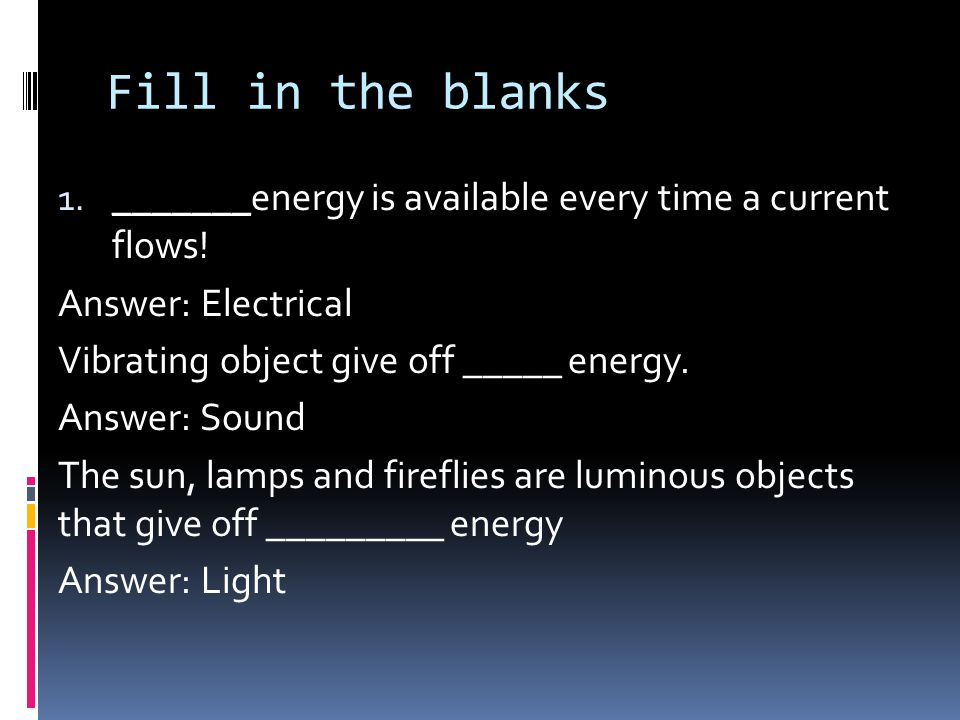 Fill in the blanks 1. _______energy is available every time a current flows.
