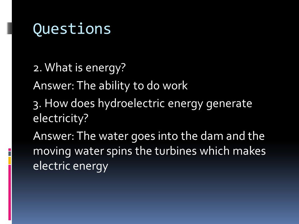Questions 2.What is energy. Answer: The ability to do work 3.