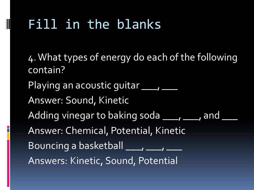 Fill in the blanks 4. What types of energy do each of the following contain.
