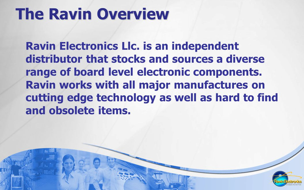 The Ravin Difference  Years of proven service supplying OEMs, CEMs and Distributors worldwide.