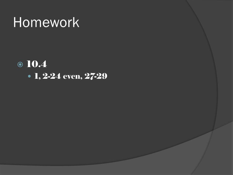 Homework  10.4 1, 2-24 even, 27-29