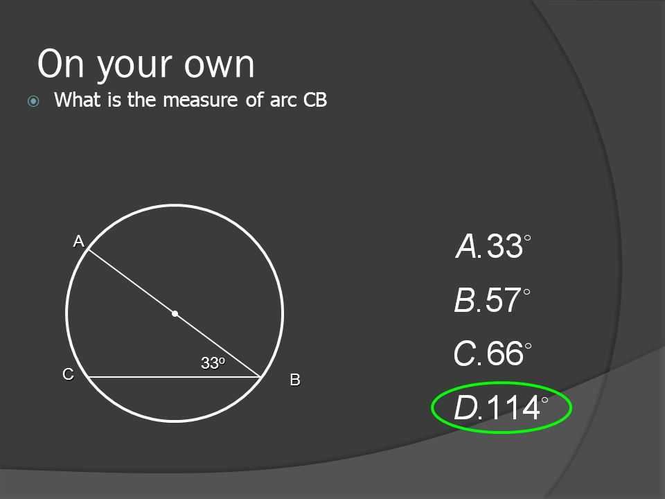 On your own  What is the measure of arc CB 33 o A C B