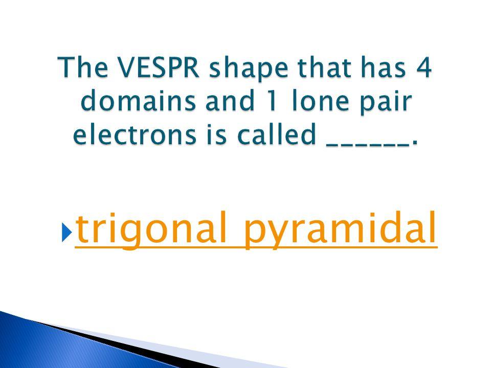  trigonal pyramidal trigonal pyramidal