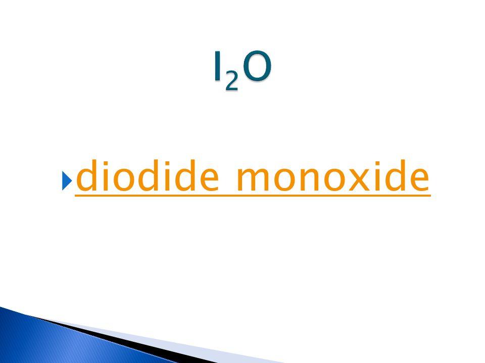  diodide monoxide diodide monoxide