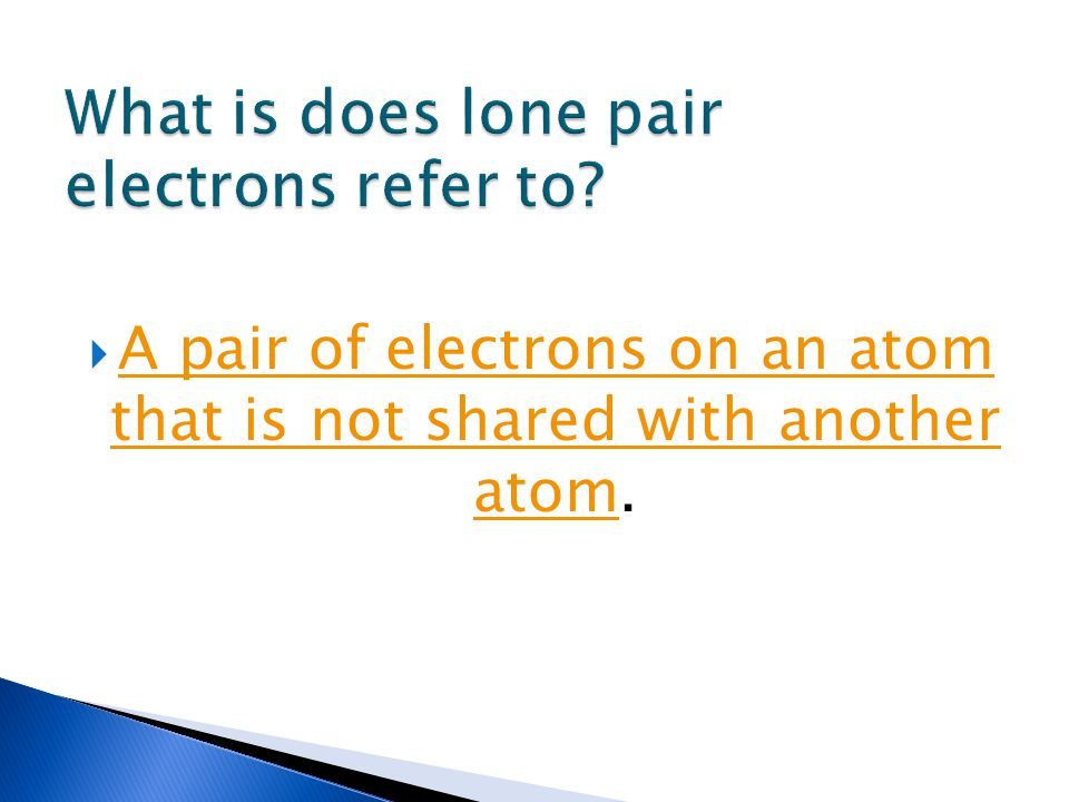  A pair of electrons on an atom that is not shared with another atom.