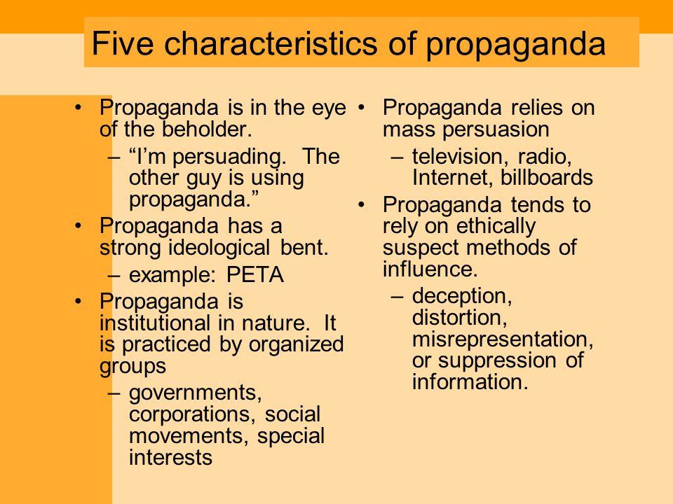 Five characteristics of propaganda Propaganda is in the eye of the beholder.