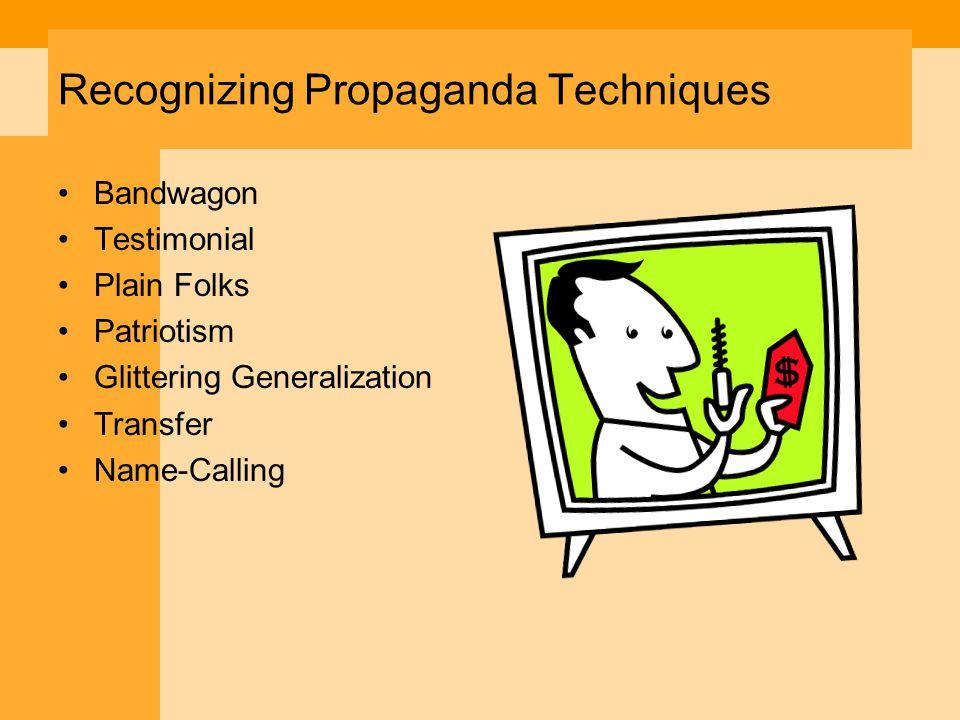 Recognizing Propaganda Techniques Bandwagon Testimonial Plain Folks Patriotism Glittering Generalization Transfer Name-Calling