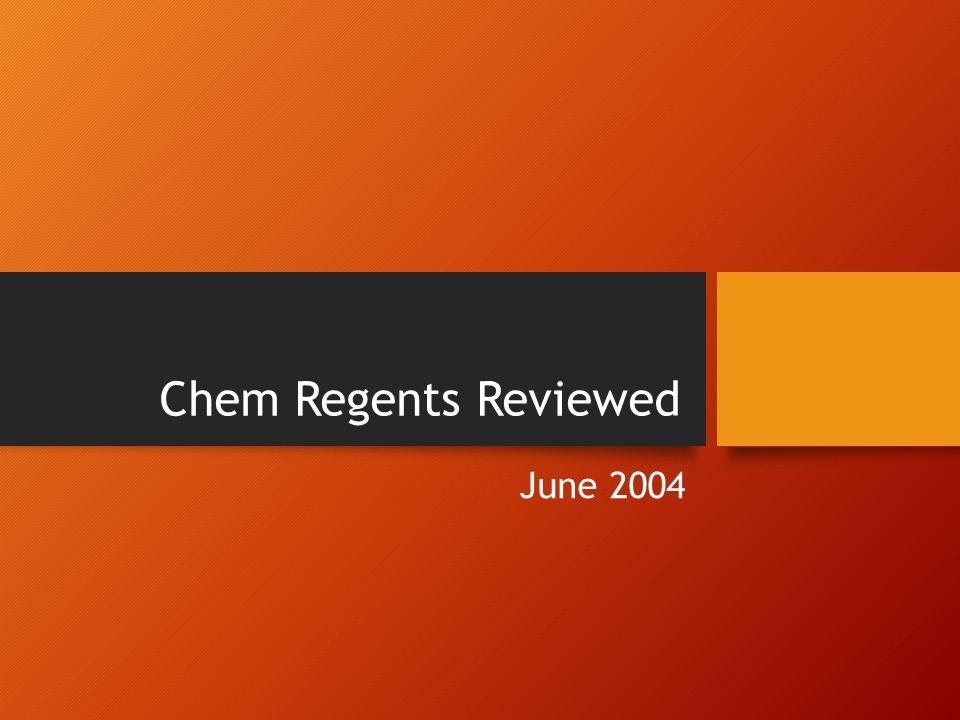 Chem Regents Reviewed June 2004