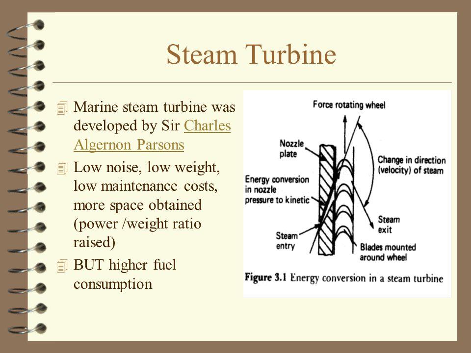 Steam Turbine 4 Marine steam turbine was developed by Sir Charles Algernon ParsonsCharles Algernon Parsons 4 Low noise, low weight, low maintenance co