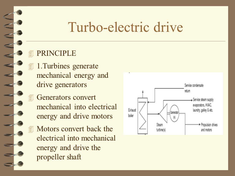 Turbo-electric drive 4 PRINCIPLE 4 1.Turbines generate mechanical energy and drive generators 4 Generators convert mechanical into electrical energy a