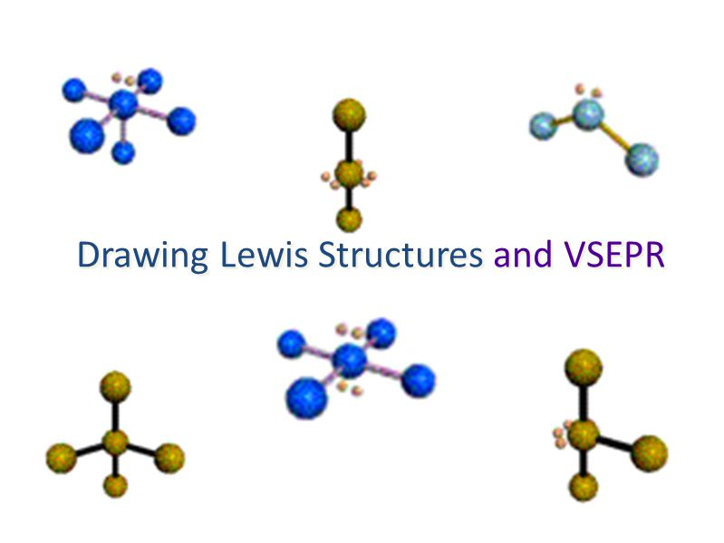 Drawing Lewis Structures and VSEPR