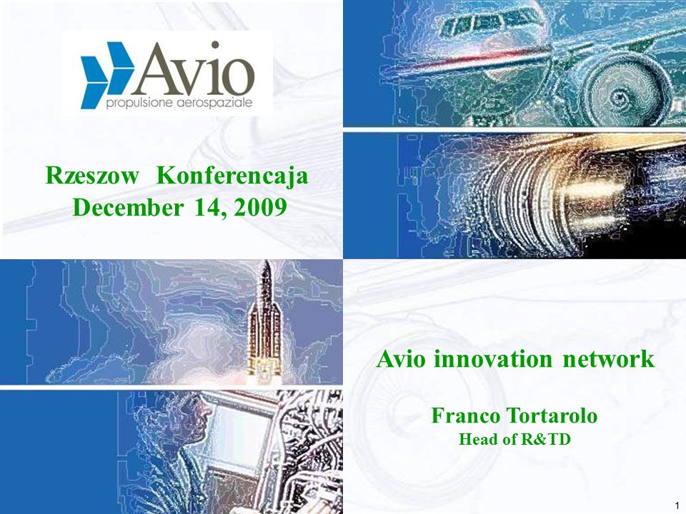 1 Avio innovation network Franco Tortarolo Head of R&TD Rzeszow Konferencaja December 14, 2009