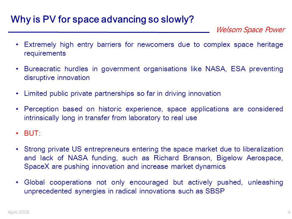 Welsom Space Power April 2009 25 Risk summary 1.1 Business: Market slow 2.Resources insufficient 1.2 Business: Competition 4.1 Technology: 1.4 m 2 array 3.Organisation: Grows too fast 4.2 Technology: Space / lifetime heavy high medium low light medium m-h l-m m-h Consequences if a case occurs Probability that a case occurs Risk to watch closely 5.1 Partner out of business 6.1 Insufficient stakeholder support 5.2 High partner dependence 6.2 Inadequate Project management