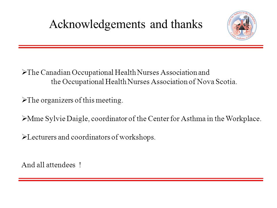 Acknowledgements and thanks  The Canadian Occupational Health Nurses Association and the Occupational Health Nurses Association of Nova Scotia.