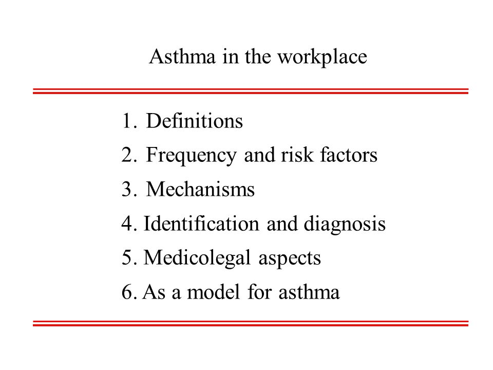 Asthma caused by the workplace (occupational asthma ) With a latency period Without a latency period « Irritant-induced asthma » or « Reactive airways dysfunction syndrome » Asthma exacerbated by the workplace Variants of asthma ex: eosinophilic bronchitis; potroom asthma