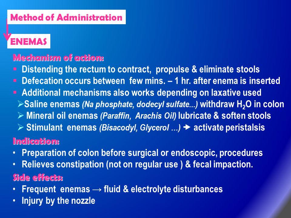 ENEMAS Mechanism of action:  Distending the rectum to contract, propulse & eliminate stools  Defecation occurs between few mins. – 1 hr. after enema