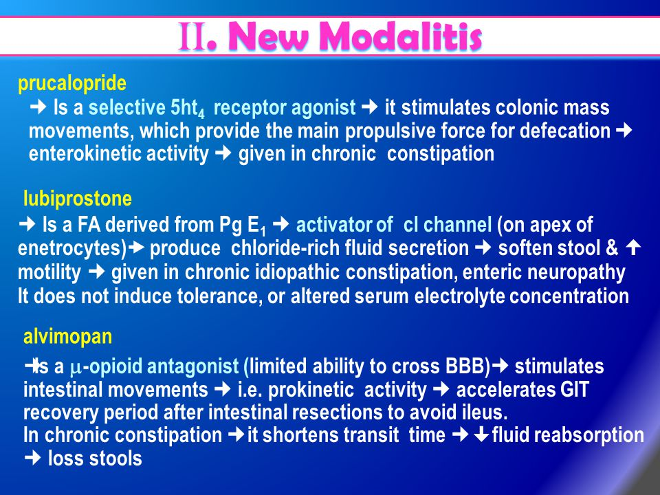 II. New Modalitis prucalopride lubiprostone Is a selective 5ht 4 receptor agonist it stimulates colonic mass movements, which provide the main propuls