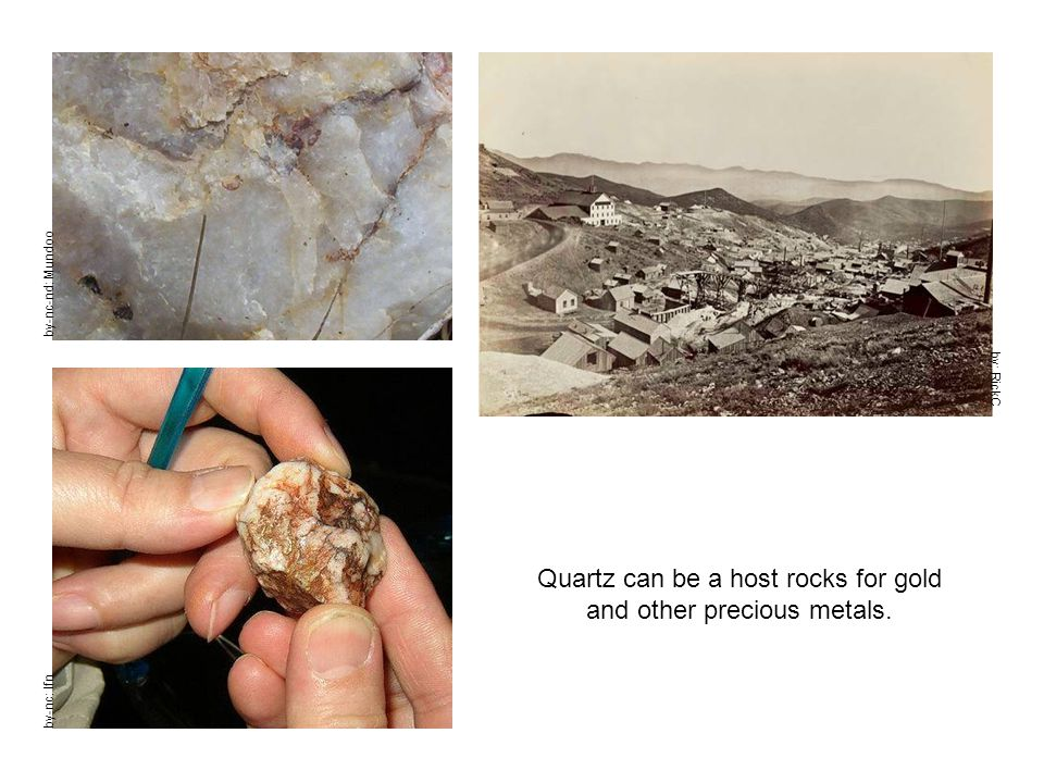 Quartz can be a host rocks for gold and other precious metals. by-nc-nd: Mundoo by-nc: Ifn by: RickC