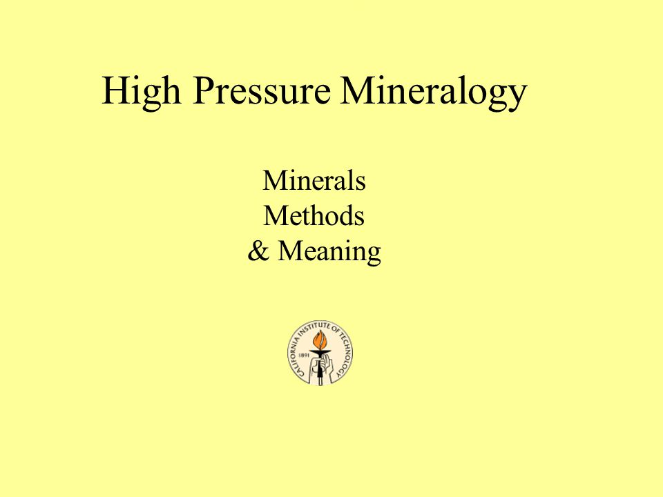 High Pressure Mineralogy Minerals Methods & Meaning High Pressure Mineralogy