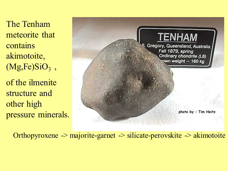 The Tenham meteorite that contains akimotoite, (Mg,Fe)SiO 3, of the ilmenite structure and other high pressure minerals.