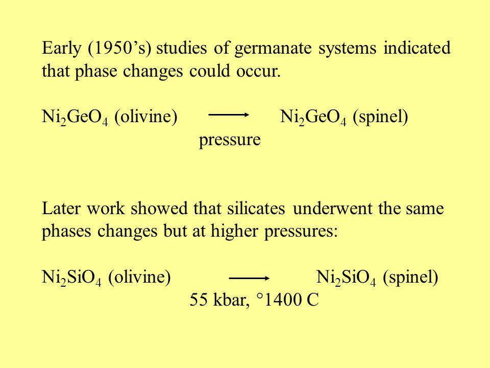 Early work on Ni Early (1950's) studies of germanate systems indicated that phase changes could occur. Ni 2 GeO 4 (olivine) Ni 2 GeO 4 (spinel) pressu