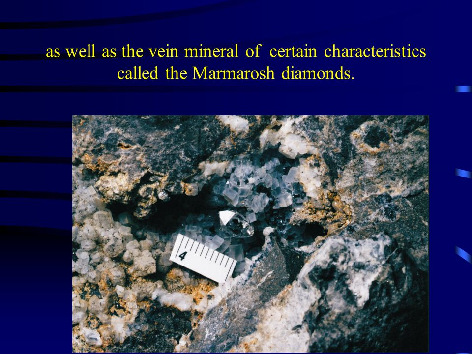 as well as the vein mineral of certain characteristics called the Marmarosh diamonds.