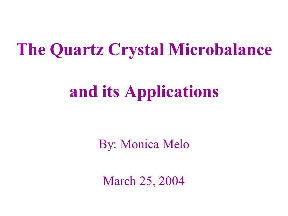 2 What is a Quartz Crystal Microbalance.A quartz crystal microbalance is a sensor i.e..