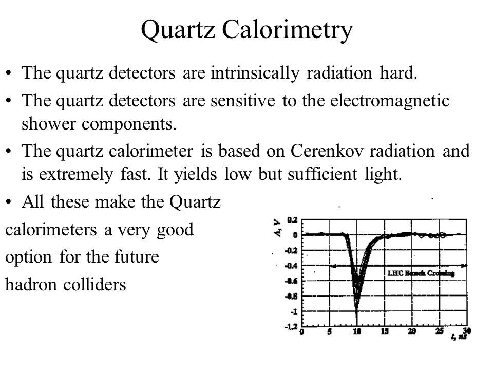 Quartz Calorimetry The quartz detectors are intrinsically radiation hard.