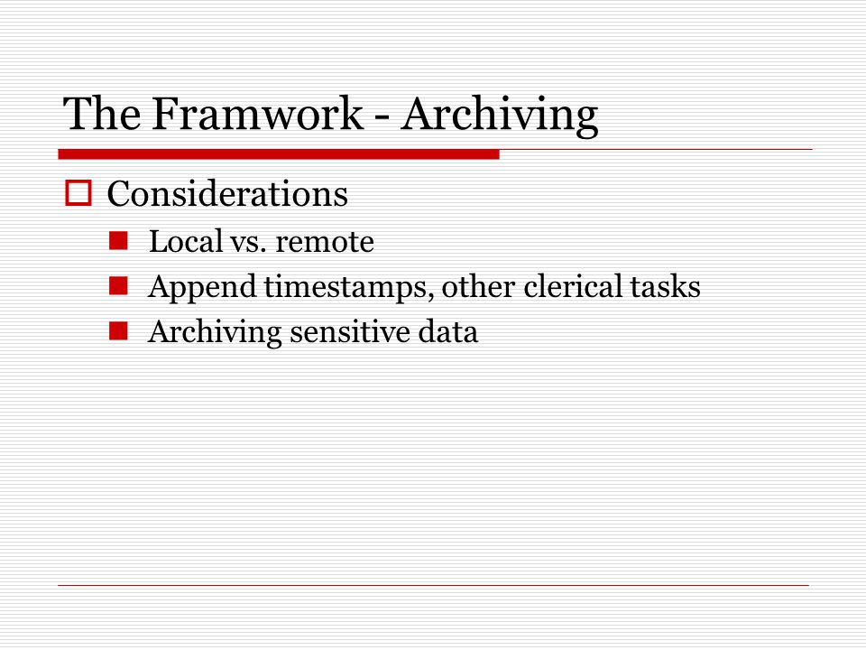 The Framwork - Archiving  Considerations Local vs.