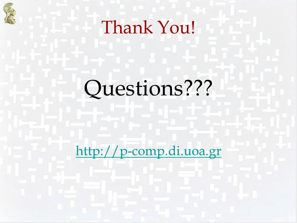 Thank You! Questions??? http://p-comp.di.uoa.gr