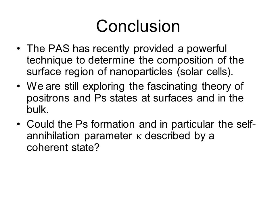 Conclusion The PAS has recently provided a powerful technique to determine the composition of the surface region of nanoparticles (solar cells). We ar