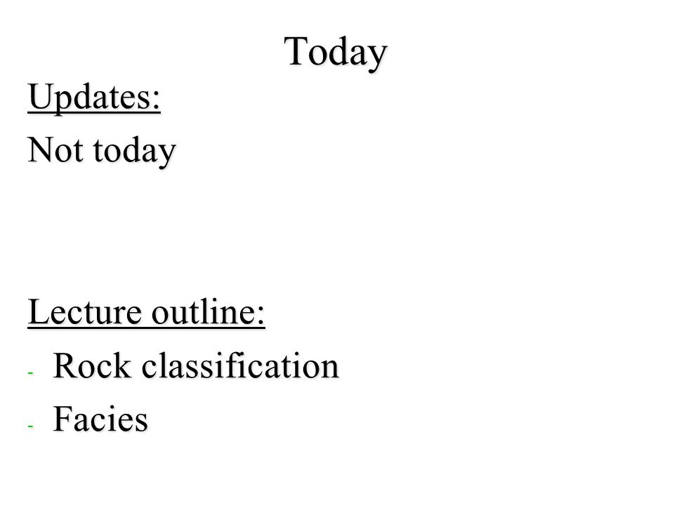 Today Updates: Not today Lecture outline: - Rock classification - Facies