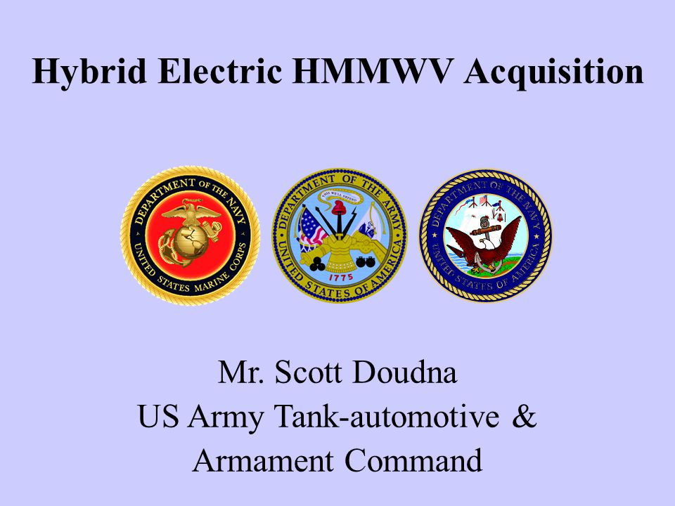 Hybrid Electric HMMWV Acquisition Mr. Scott Doudna US Army Tank-automotive & Armament Command