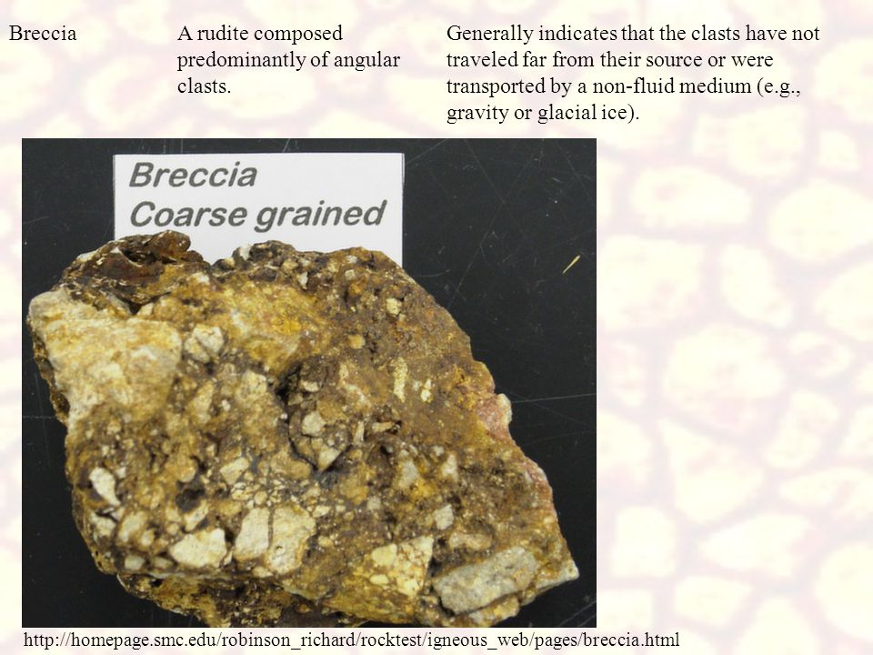 Generally indicates that the clasts have not traveled far from their source or were transported by a non-fluid medium (e.g., gravity or glacial ice).