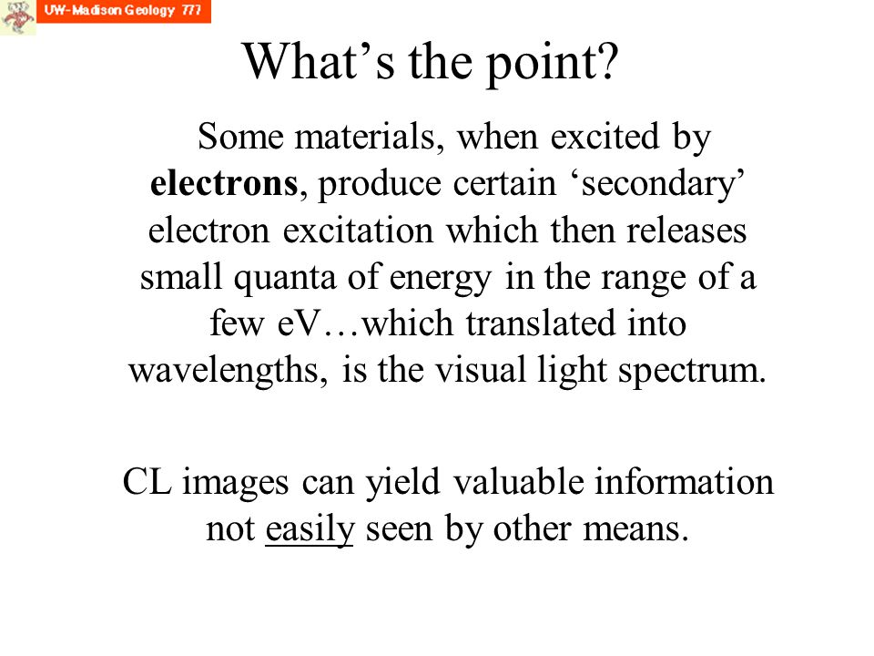 What's the point? Some materials, when excited by electrons, produce certain 'secondary' electron excitation which then releases small quanta of energ