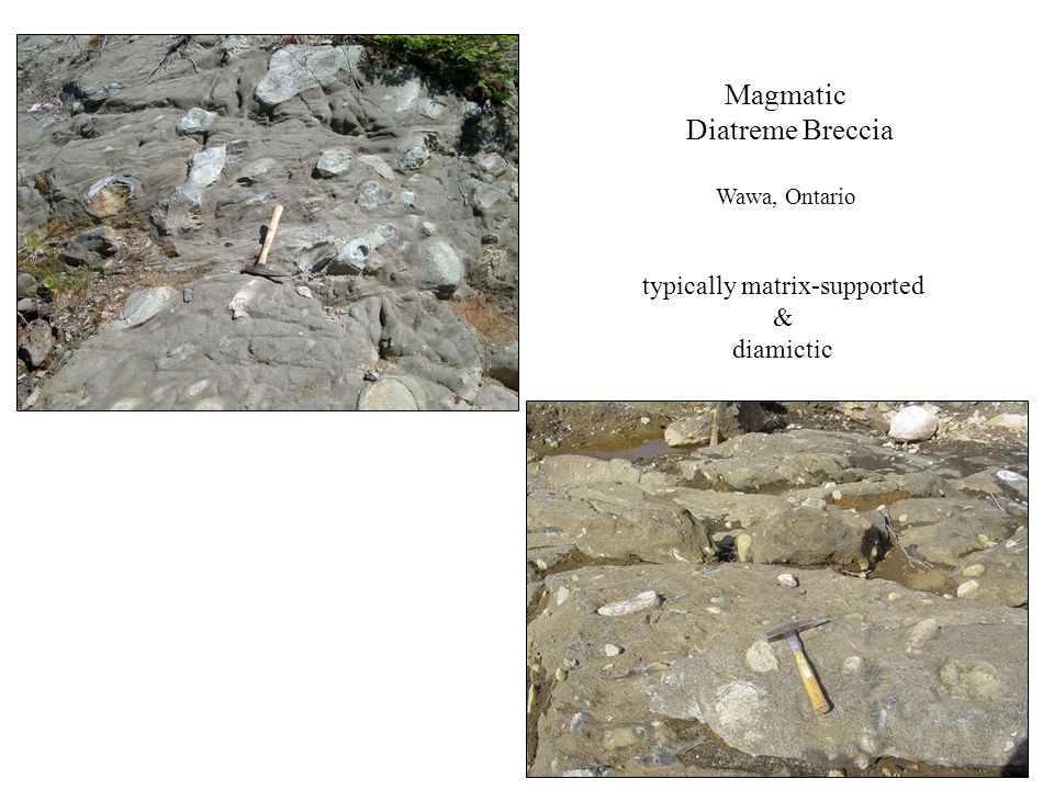 Magmatic Diatreme Breccia Wawa, Ontario typically matrix-supported & diamictic