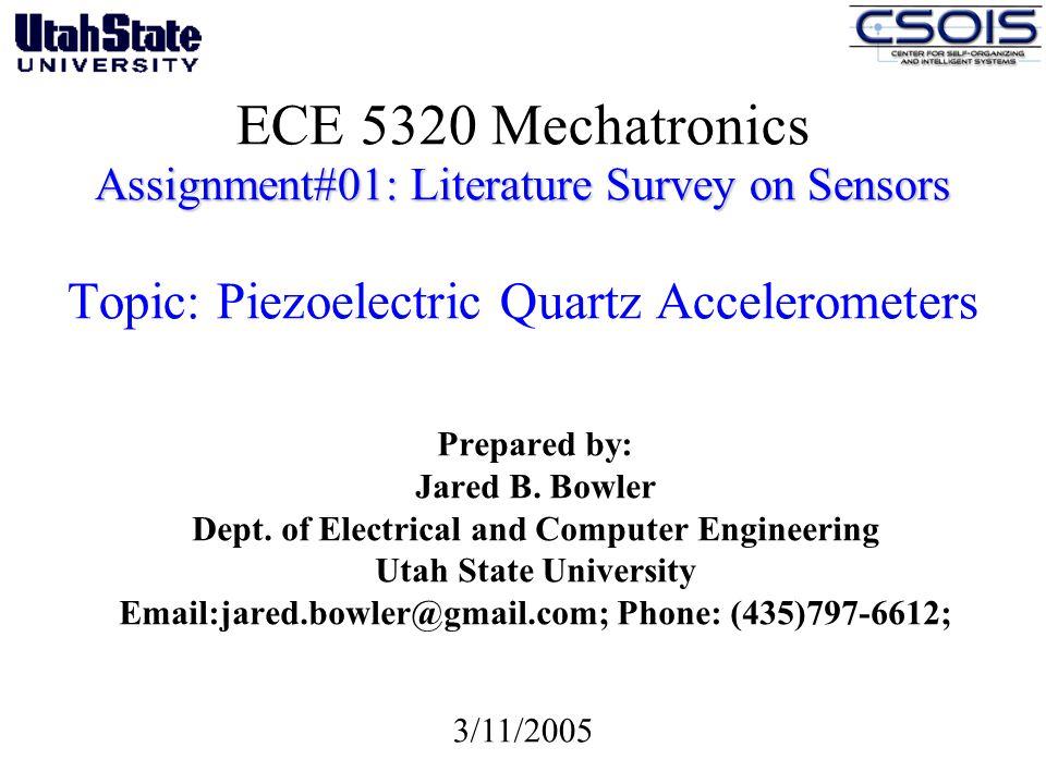 Assignment#01: Literature Survey on Sensors ECE 5320 Mechatronics Assignment#01: Literature Survey on Sensors Topic: Piezoelectric Quartz Acceleromete