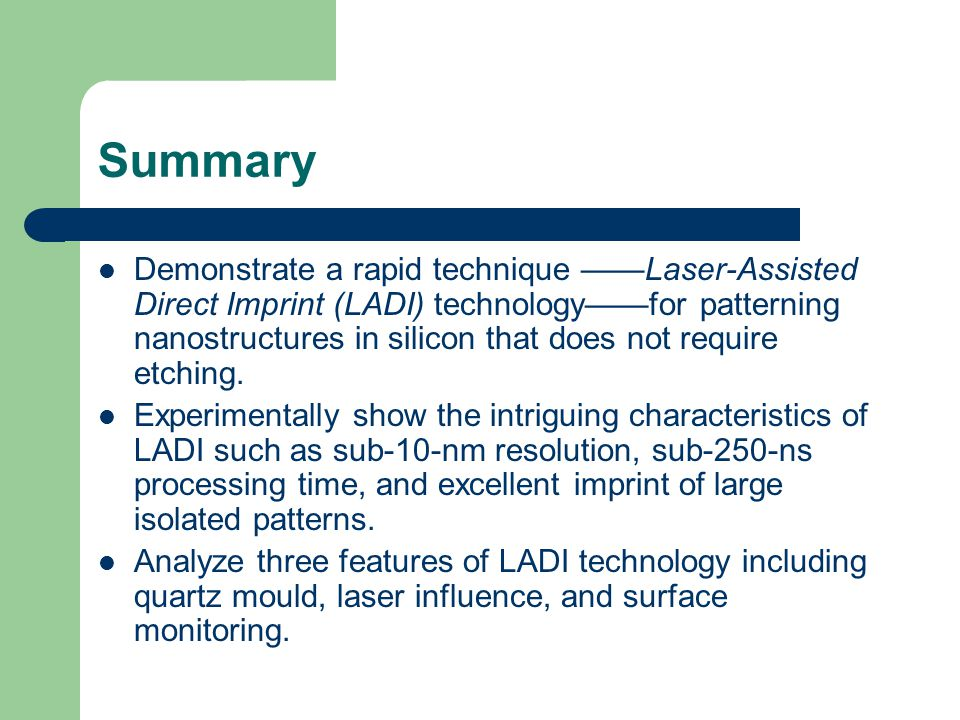 Summary Demonstrate a rapid technique ——Laser-Assisted Direct Imprint (LADI) technology——for patterning nanostructures in silicon that does not require etching.