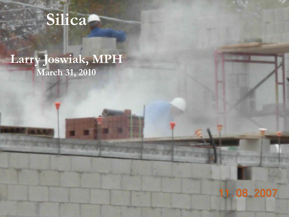 Silica Larry Joswiak, MPH March 31, 2010